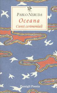 Oceana. Canti cerimoniali. Testo spagnolo a fronte