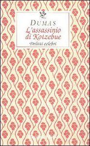 Foto Cover di L' assassinio di Kotzebue. Delitti celebri, Libro di Alexandre Dumas, edito da Passigli
