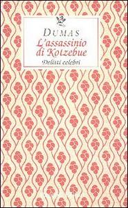 Libro L' assassinio di Kotzebue. Delitti celebri Alexandre Dumas