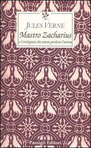 Libro Maestro Zacharius o l'orologiaio che aveva perduto l'anima Jules Verne