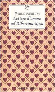 Libro Lettere d'amore ad Albertina Rosa Pablo Neruda