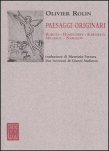 Libro Paesaggi originari. Borges, Hemingway, Kawabata, Michaux, Nabokov Olivier Rolin