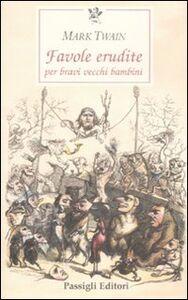 Foto Cover di Favole erudite per bravi vecchi bambini, Libro di Mark Twain, edito da Passigli