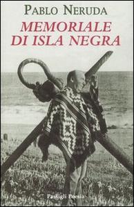 Libro Memoriale di Isla Negra. Testo spagnolo a fronte Pablo Neruda