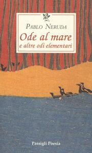 Foto Cover di Ode al mare e altre odi elementari. Testo spagnolo a fronte, Libro di Pablo Neruda, edito da Passigli