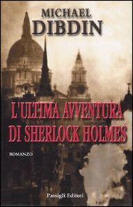 Foto Cover di L' ultima avventura di Sherlock Holmes, Libro di Michael Dibdin, edito da Passigli