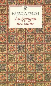 Foto Cover di La Spagna nel cuore. Testo spagnolo a fronte, Libro di Pablo Neruda, edito da Passigli