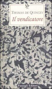 Foto Cover di Il vendicatore, Libro di Thomas De Quincey, edito da Passigli