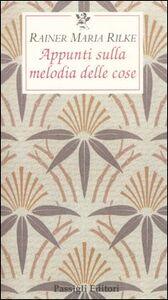 Libro Appunti sulla melodia delle cose Rainer M. Rilke