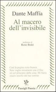 Libro Al macero dell'invisibile (17 gennaio 1996-15 febbraio 2004) Dante Maffia