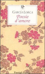 Foto Cover di Poesie d'amore. Testo spagnolo a fronte, Libro di Federico García Lorca, edito da Passigli