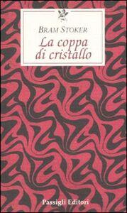 Foto Cover di La coppa di cristallo, Libro di Bram Stoker, edito da Passigli