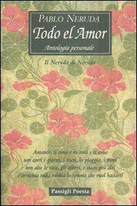 Libro Todo el amor. Antologia personale. Testo spagnolo a fronte Pablo Neruda