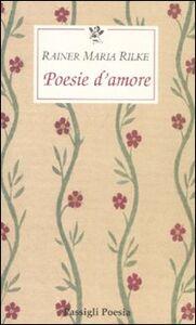 Libro Poesie d'amore. Testo tedesco a fronte Rainer M. Rilke