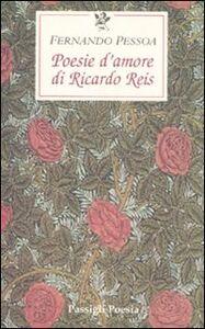 Libro Poesie d'amore di Riccardo Reis. Testo portoghese a fronte Fernando Pessoa