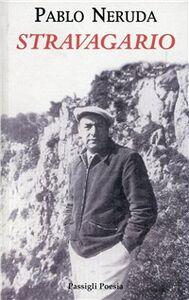 Libro Stravagario. Testo spagnolo a fronte Pablo Neruda