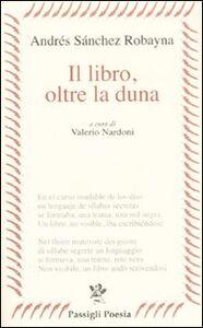 Foto Cover di Il libro, oltre la duna, Libro di Andrés Sánchez Robayna, edito da Passigli