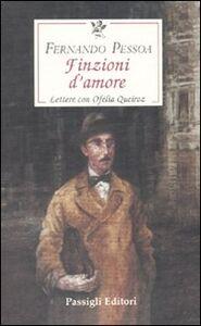 Foto Cover di Finzioni d'amore. Lettere con Ofelia Queiroz, Libro di Fernando Pessoa, edito da Passigli