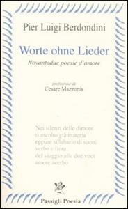 Libro Worte ohne Lieder. Novantadue poesie d'amore P. Luigi Berdondini