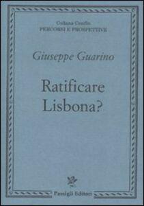 Foto Cover di Ratificare Lisbona?, Libro di Giuseppe Guarino, edito da Passigli