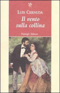 Foto Cover di Il vento sulla collina. Due racconti, Libro di Luis Cernuda, edito da Passigli