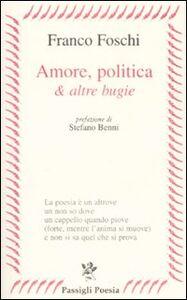 Libro Amore, politica & altre bugie Franco Foschi