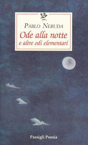 Libro Ode alla notte e altre odi elementari. Testo spagnolo a fronte Pablo Neruda