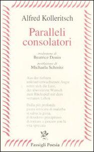 Foto Cover di Paralleli consolatori. Testo tedesco a fronte, Libro di Alfred Kolleritsch, edito da Passigli