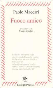 Foto Cover di Fuoco amico, Libro di Paolo Maccari, edito da Passigli