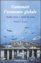 Governare l'economia globale. Nella crisi e oltre la crisi