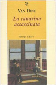 Foto Cover di La canarina assassinata, Libro di S. S. Van Dine, edito da Passigli