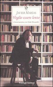 Libro Voglio essere lento Javier Marías , Elide Pittarello