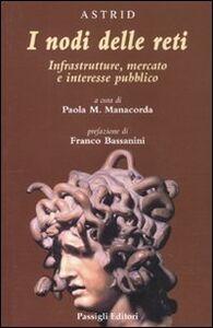 Foto Cover di I nodi delle reti. Infrastrutture, mercato e interesse pubblico, Libro di  edito da Passigli