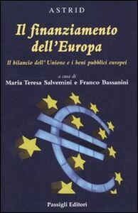 Libro Il finanziamento dell'Europa. Il bilancio dell'Unione e i beni pubblici europei