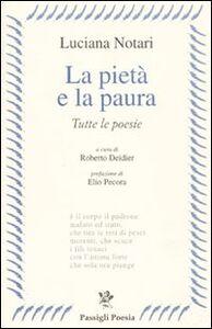 Foto Cover di La pietà e la paura. Tutte le poesie, Libro di Luciana Notari, edito da Passigli