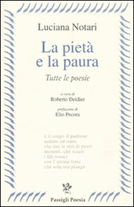 Libro La pietà e la paura. Tutte le poesie Luciana Notari