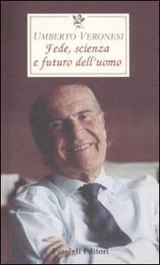 Libro Scienza, fede e futuro dell'uomo Umberto Veronesi