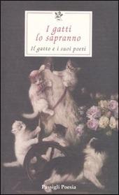 I gatti lo sapranno. Il gatto e i suoi poeti. Testi originali a fronte