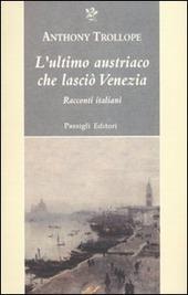 L' ultimo austriaco che lasciò Venezia. Racconti italiani