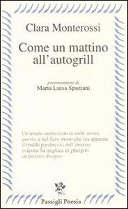Foto Cover di Come un mattino all'autogrill, Libro di Clara Monterossi, edito da Passigli