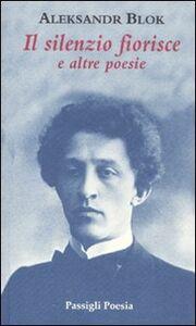 Libro Il silenzio fiorisce e altre poesie Aleksandr Blok