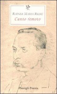 Foto Cover di Canto remoto. Testo tedesco a fronte, Libro di Rainer M. Rilke, edito da Passigli