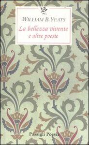 Libro La bellezza vivente e altre poesie. Testo inglese a fronte William B. Yeats