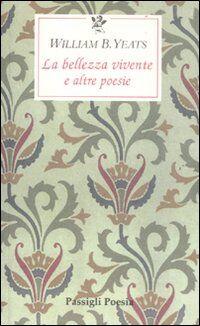 La bellezza vivente e altre poesie. Testo inglese a fronte