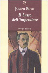 Libro Il busto dell'imperatore Joseph Roth