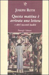 Libro Questa mattina è arrivata una lettera e altri racconti inediti Joseph Roth