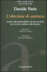 Libro L' obiezione di coscienza. Studio sull'ammissibilità di un'eccezione dal servizio militare alla bioetica Davide Paris