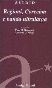 Foto Cover di Regioni, Corecom e banda ultralarga, Libro di  edito da Passigli