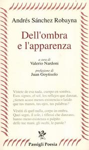 Libro Dell'ombra e l'apparenza. Testo spagnolo a fronte Andrés Sánchez Robayna