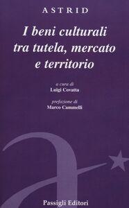 Libro Beni culturali tra tutela, mercato e territorio